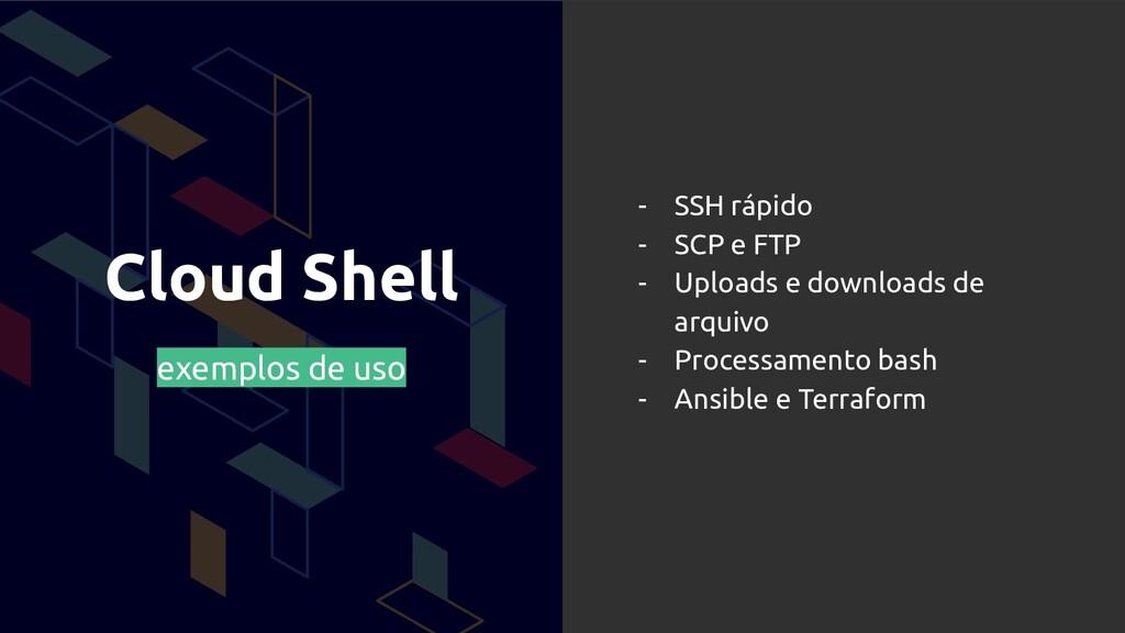 Cloud Shell exemplos de uso - SSH rápido - SCP ...