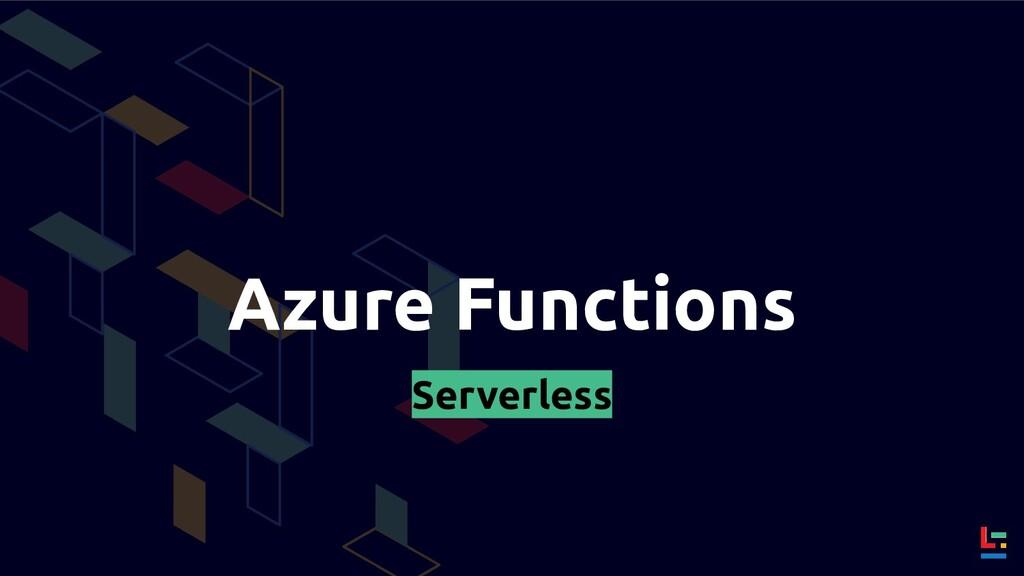 Azure Functions Serverless