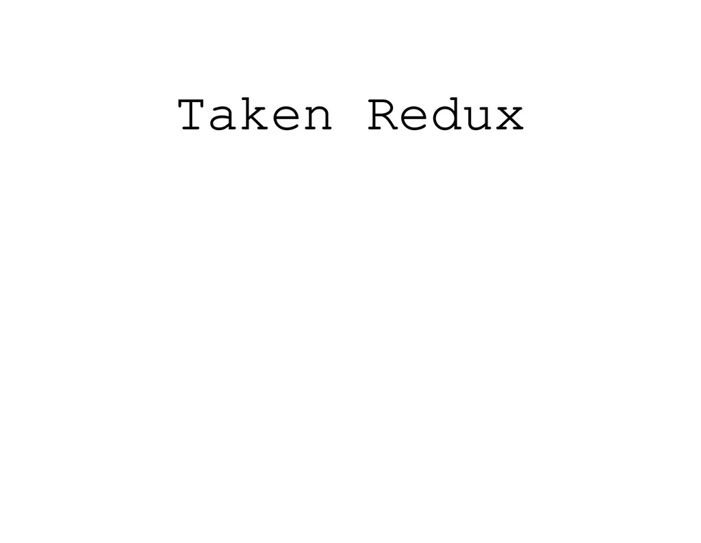 Taken Redux