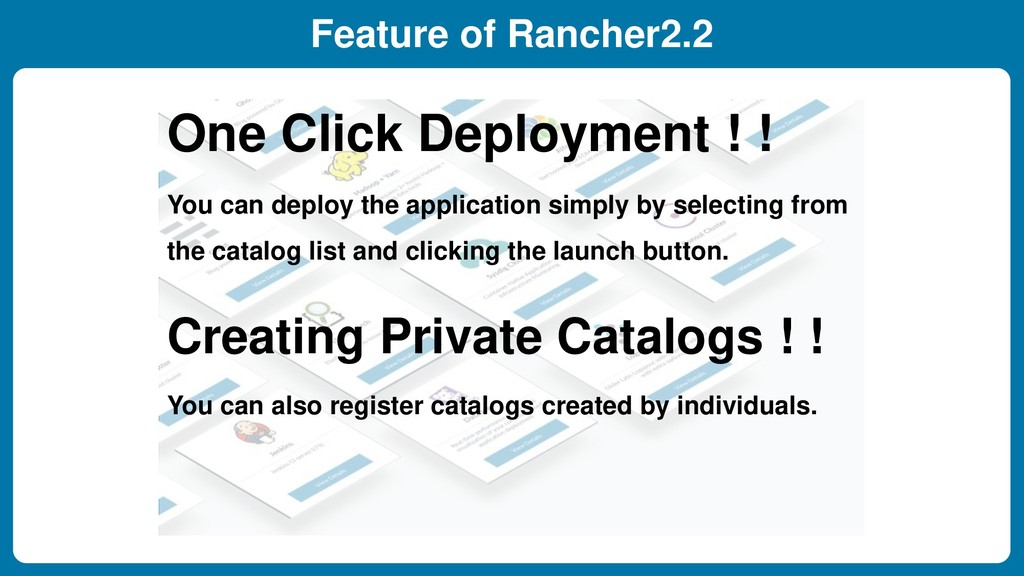 Feature of Rancher2.2 One Click Deployment ! ! ...
