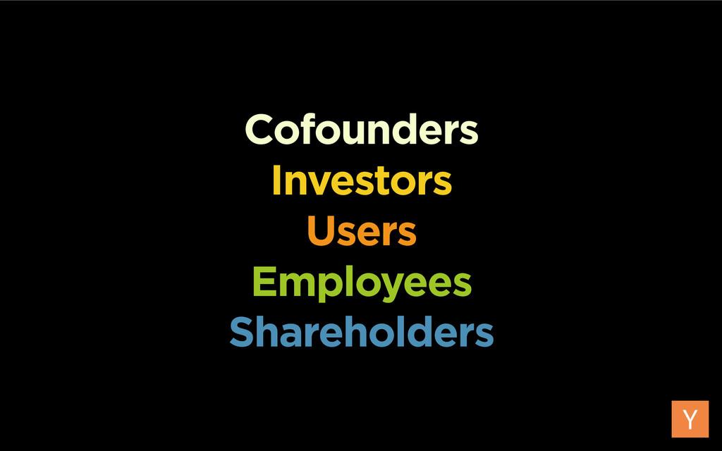 Cofounders Investors Users Employees Shareholde...