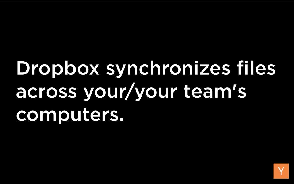 Dropbox synchronizes files across your/your team...