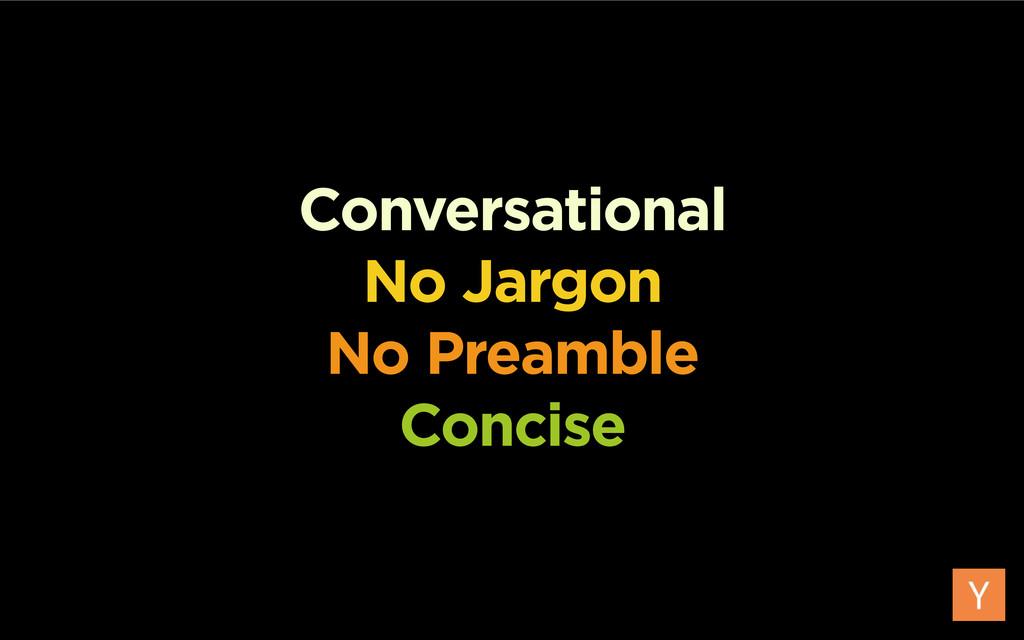 Conversational No Jargon No Preamble Concise