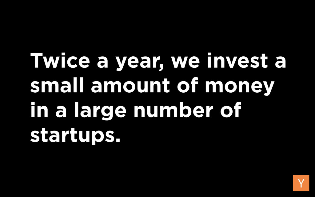 Twice a year, we invest a small amount of money...