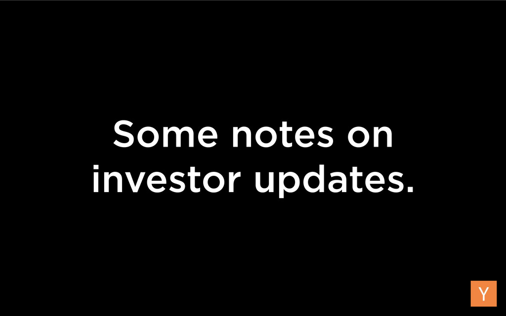 Some notes on investor updates.