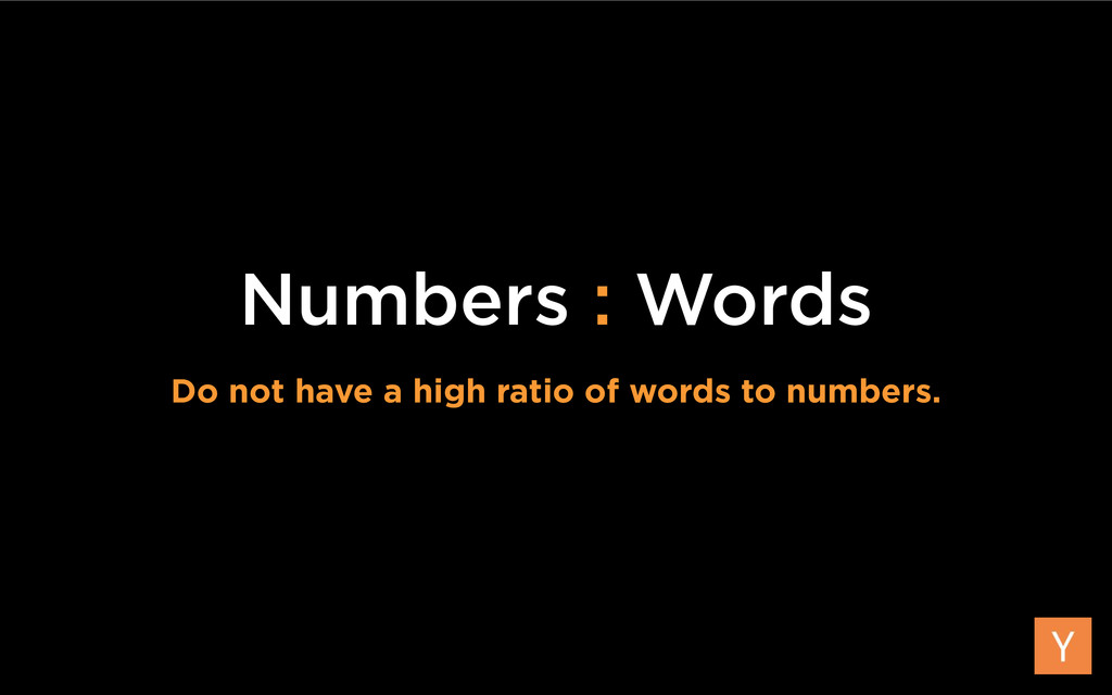 Numbers : Words Do not have a high ratio of wor...
