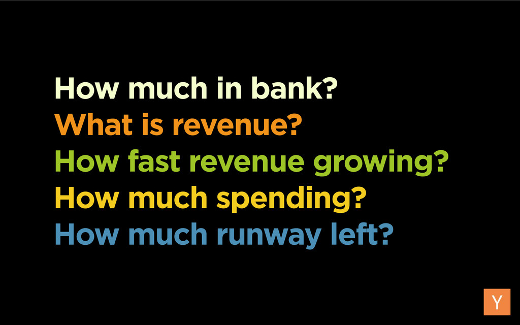 How much in bank? What is revenue? How fast rev...