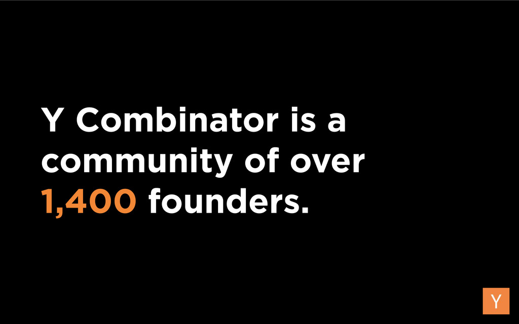 Y Combinator is a community of over  1,400 fou...