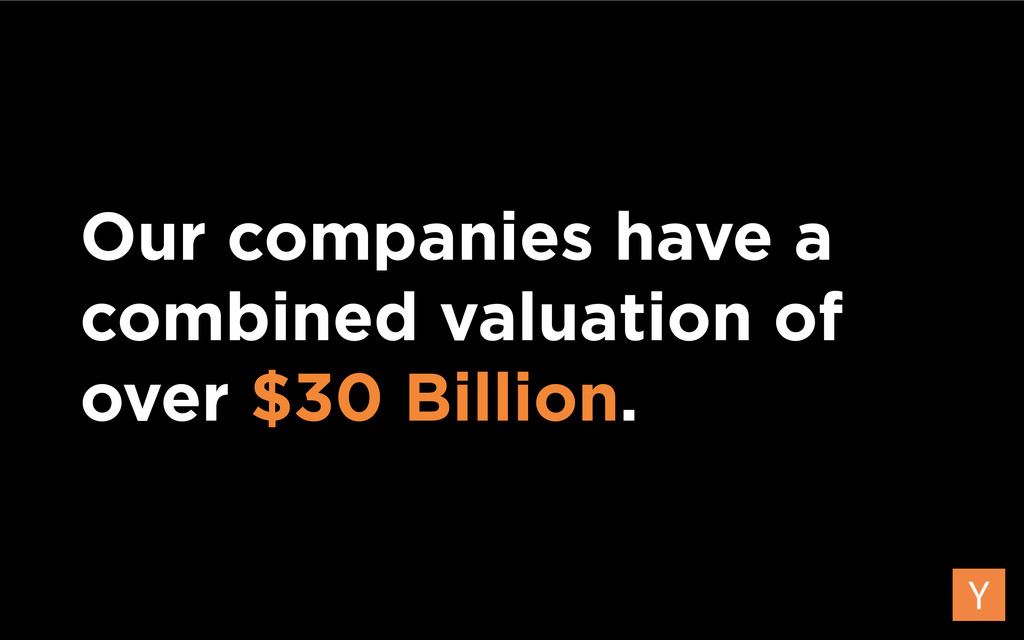 Our companies have a combined valuation of over...