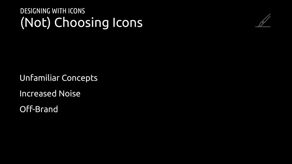 DESIGNING WITH ICONS (Not) Choosing Icons Unfam...