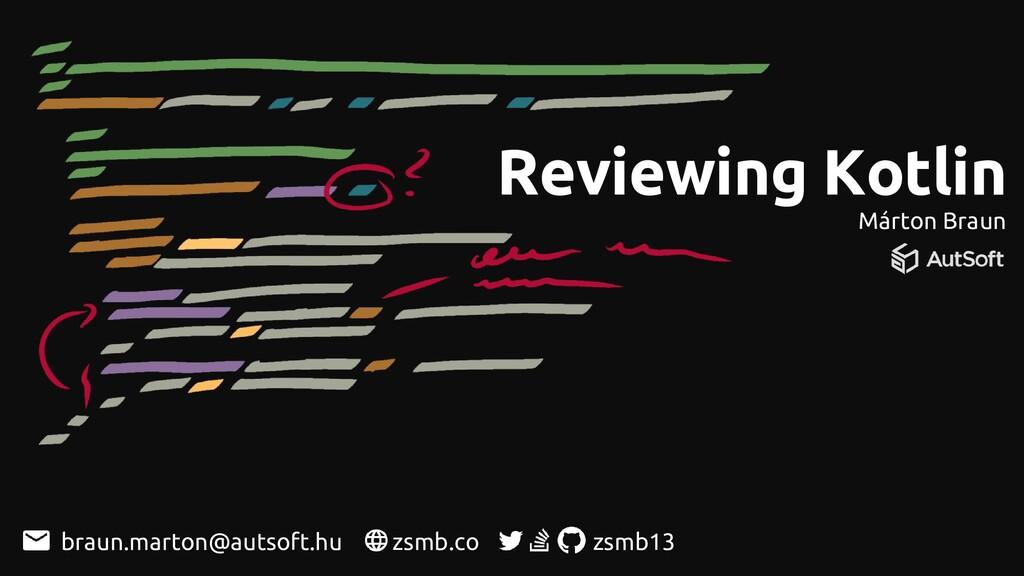 Reviewing Kotlin Márton Braun zsmb.co zsmb13 br...