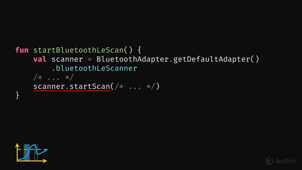 fun startBluetoothLeScan() { val scanner = Blue...