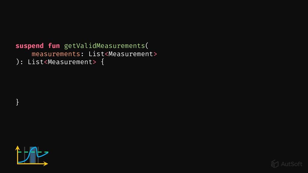 suspend fun getValidMeasurements( measurements:...