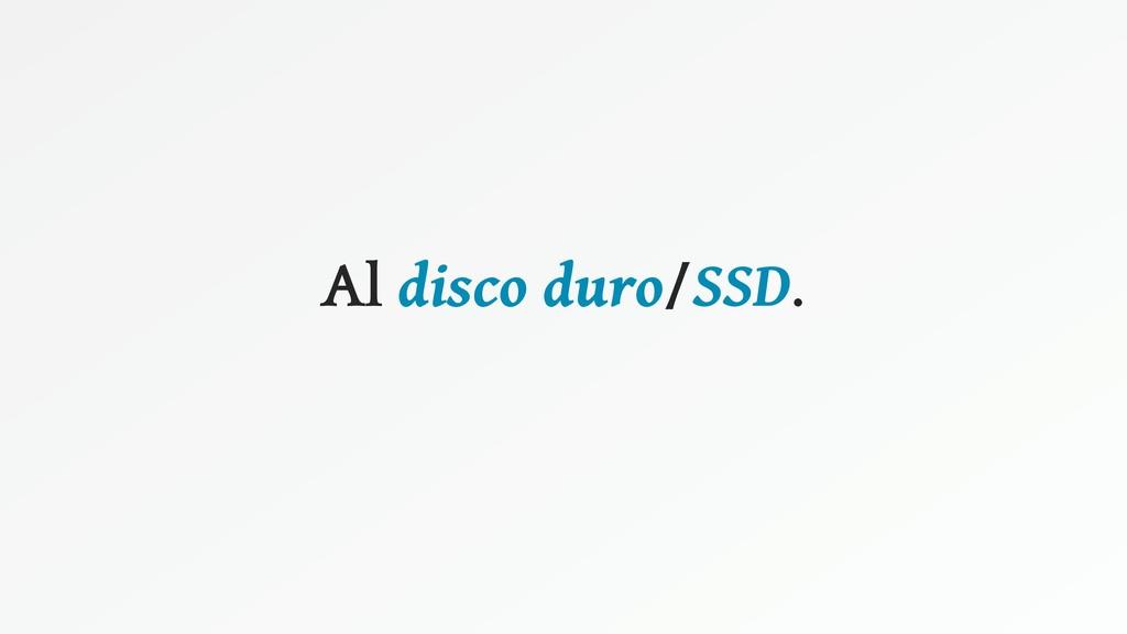 Al disco duro/SSD.