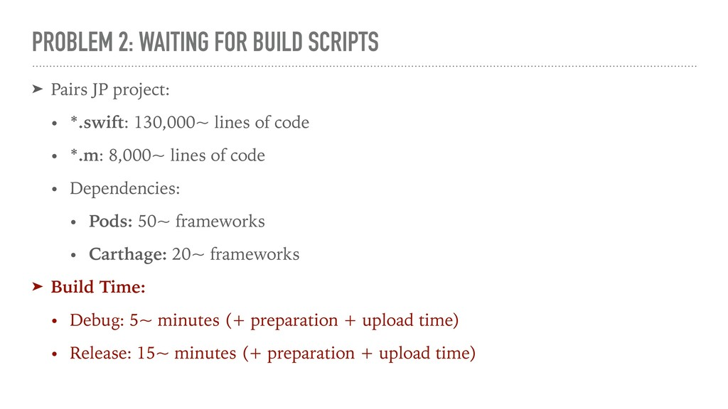 PROBLEM 2: WAITING FOR BUILD SCRIPTS ➤ Pairs JP...