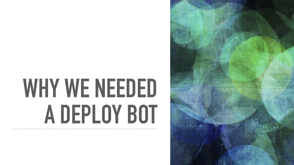 WHY WE NEEDED A DEPLOY BOT