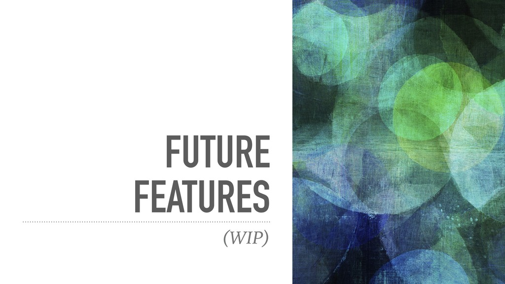 FUTURE FEATURES (WIP)