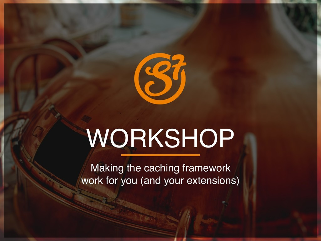 WORKSHOP Making the caching framework  work fo...
