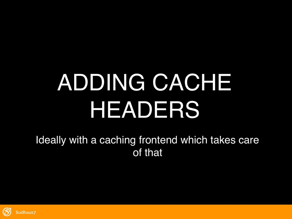 Sudhaus7 ADDING CACHE HEADERS Ideally with a ca...