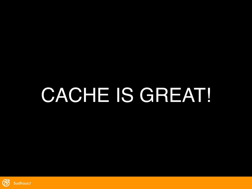 Sudhaus7 CACHE IS GREAT!