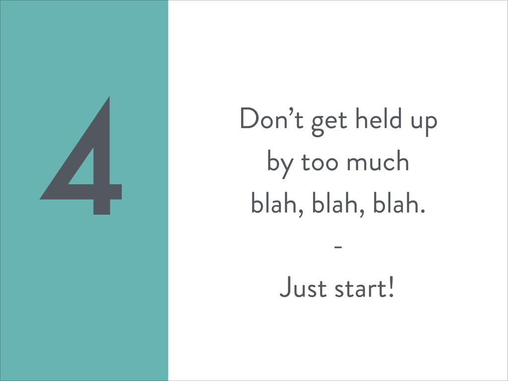 Don't get held up by too much blah, blah, blah....
