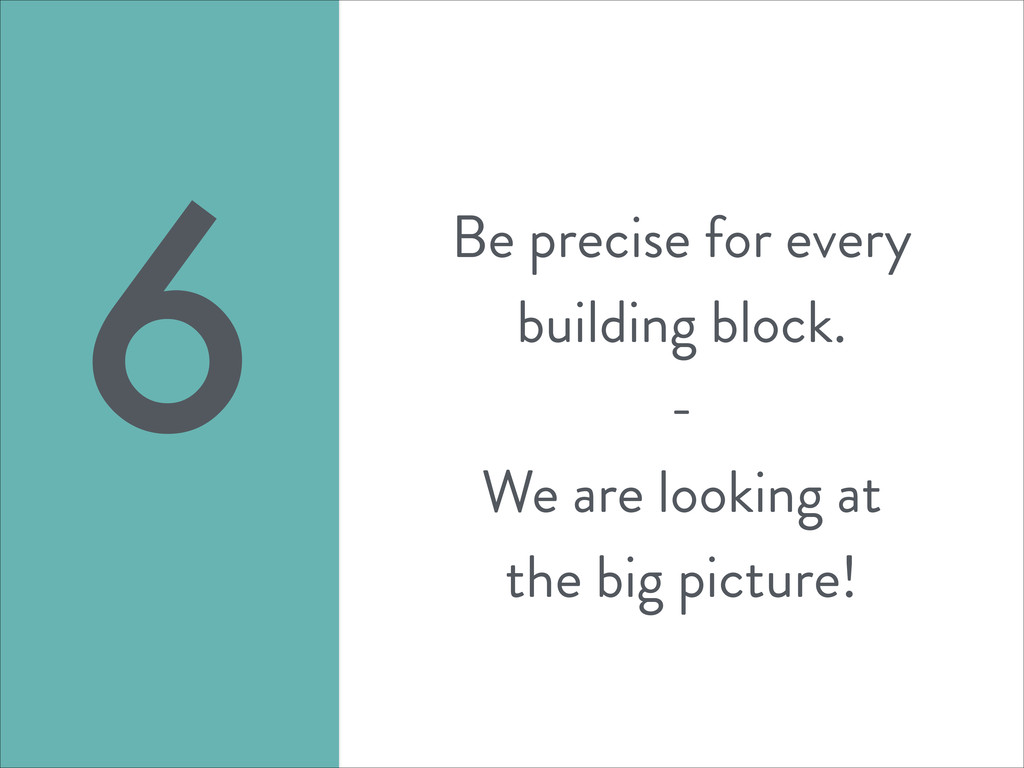 Be precise for every building block. - We are l...
