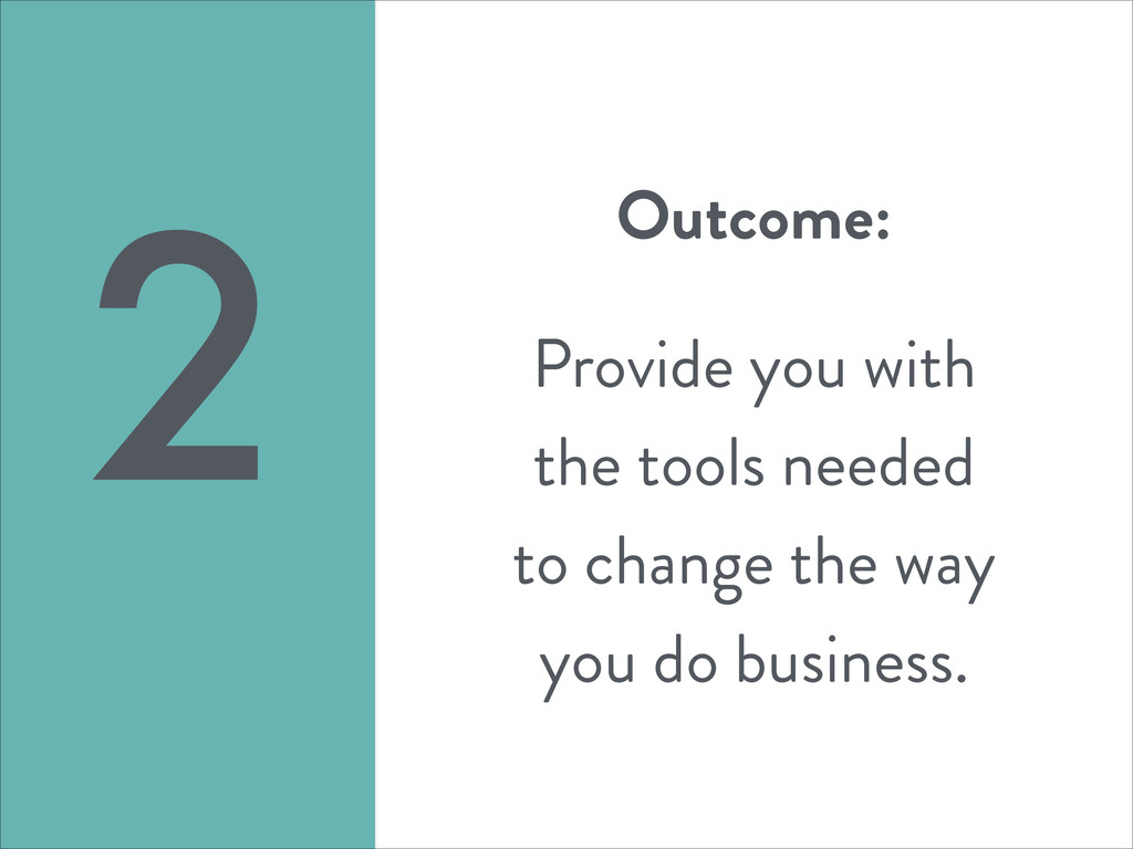 Outcome: ! Provide you with the tools needed to...