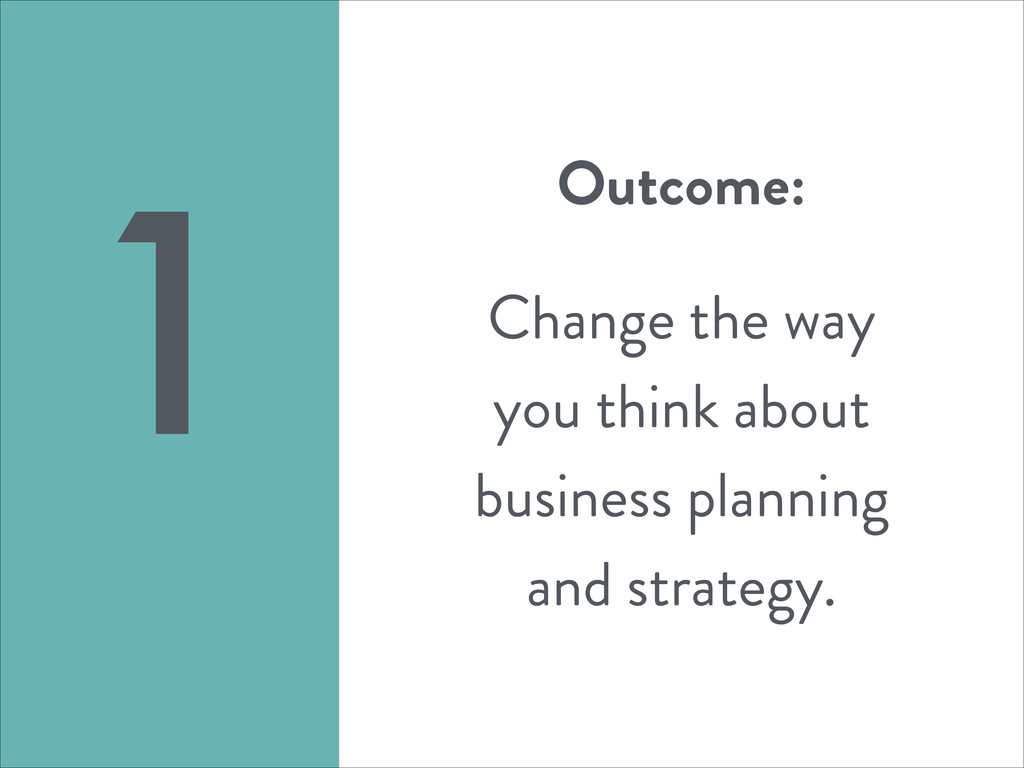 Outcome: ! Change the way you think about busin...