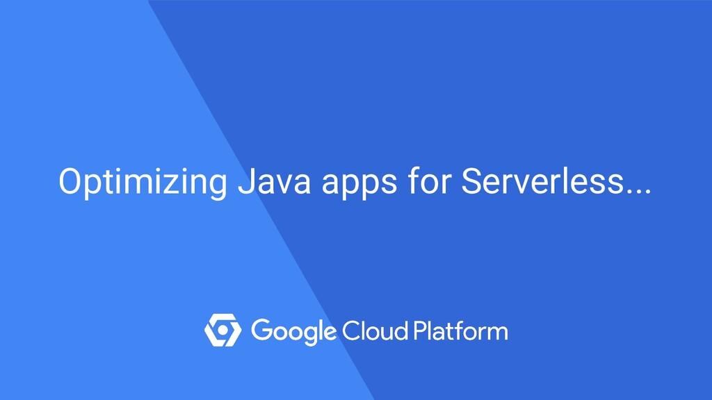 Optimizing Java apps for Serverless...