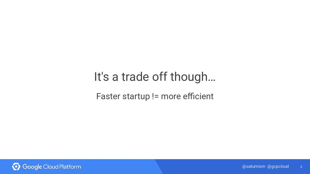 3 @saturnism @gcpcloud It's a trade off though…...