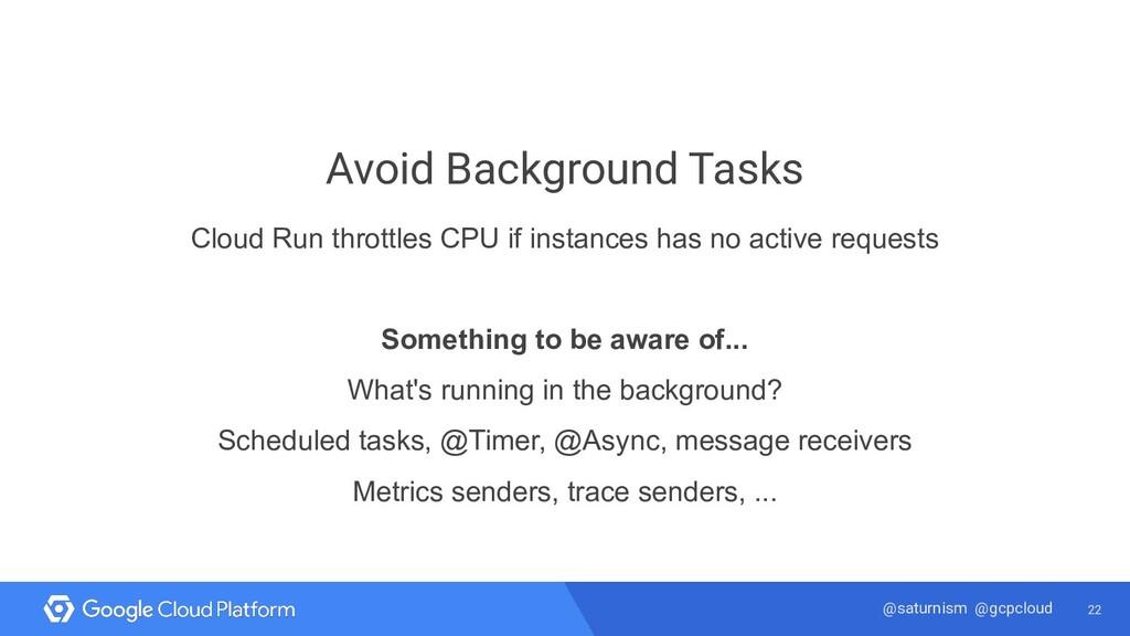 22 @saturnism @gcpcloud Avoid Background Tasks ...
