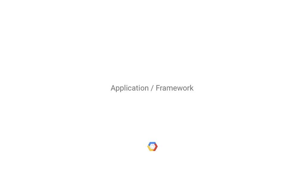 Application / Framework