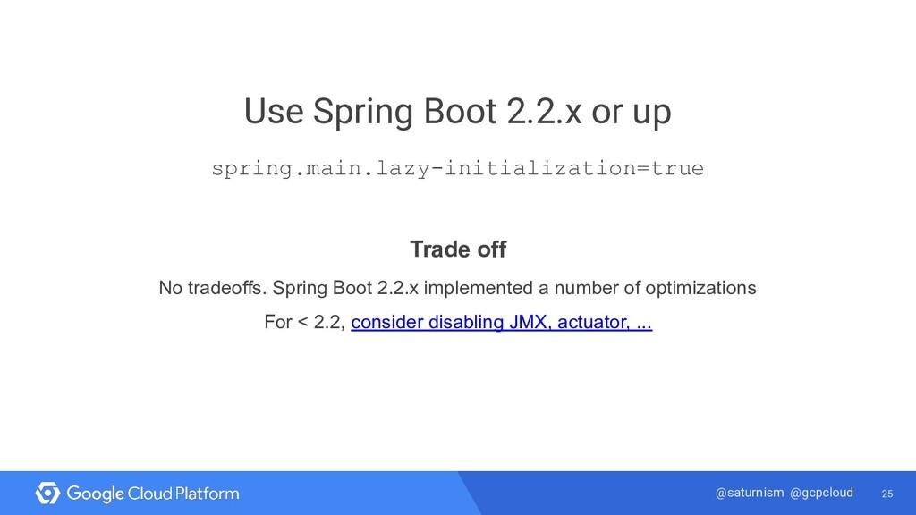 25 @saturnism @gcpcloud Use Spring Boot 2.2.x o...