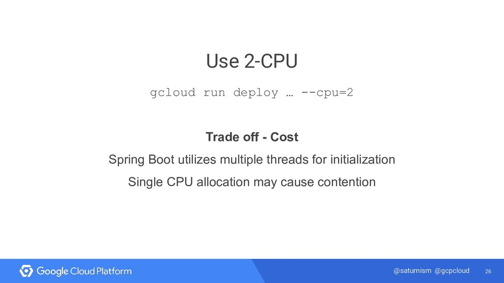 26 @saturnism @gcpcloud Use 2-CPU gcloud run de...
