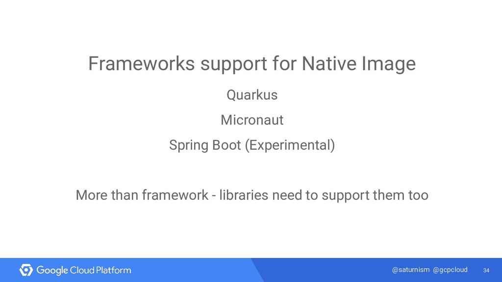 34 @saturnism @gcpcloud Frameworks support for ...
