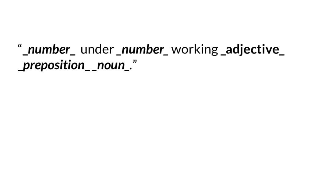 """_number_ under _number_ working _adjective_ _p..."