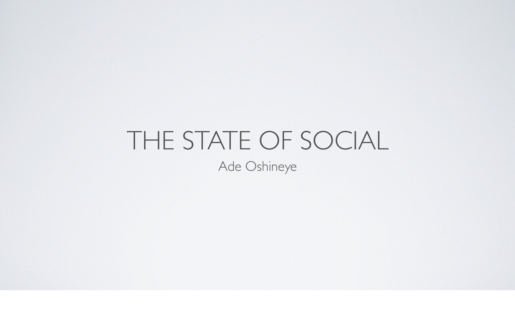 THE STATE OF SOCIAL Ade Oshineye