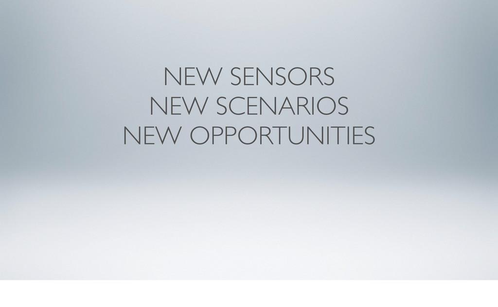 NEW SENSORS NEW SCENARIOS NEW OPPORTUNITIES