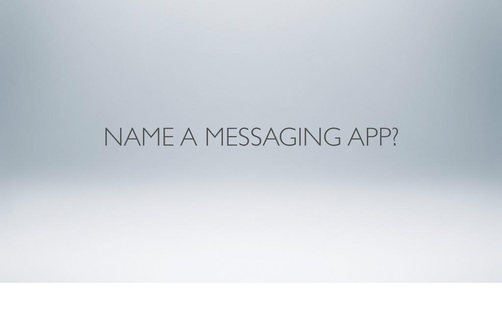 NAME A MESSAGING APP?