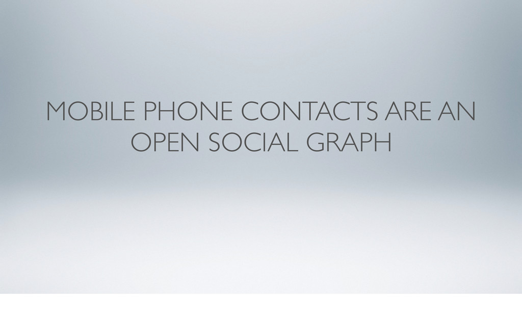 MOBILE PHONE CONTACTS ARE AN OPEN SOCIAL GRAPH