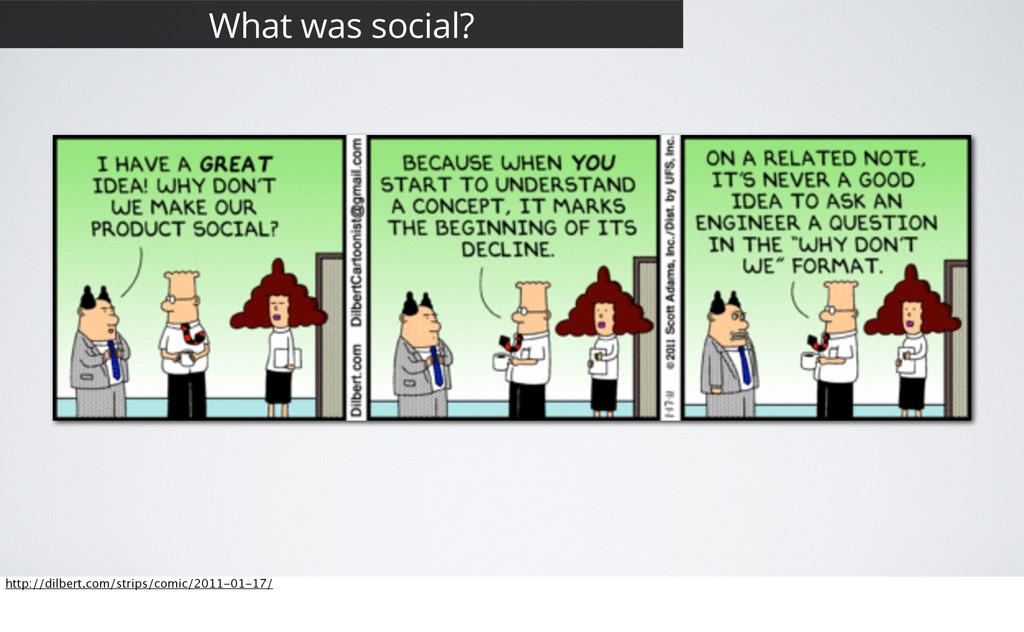 3 What was social? http://dilbert.com/strips/co...
