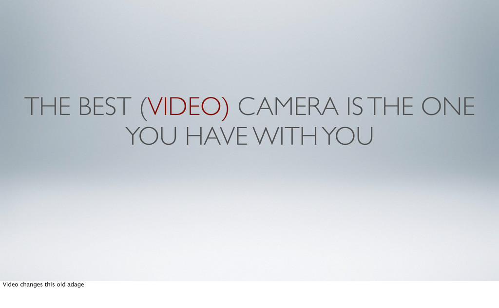 THE BEST (VIDEO) CAMERA IS THE ONE YOU HAVE WIT...