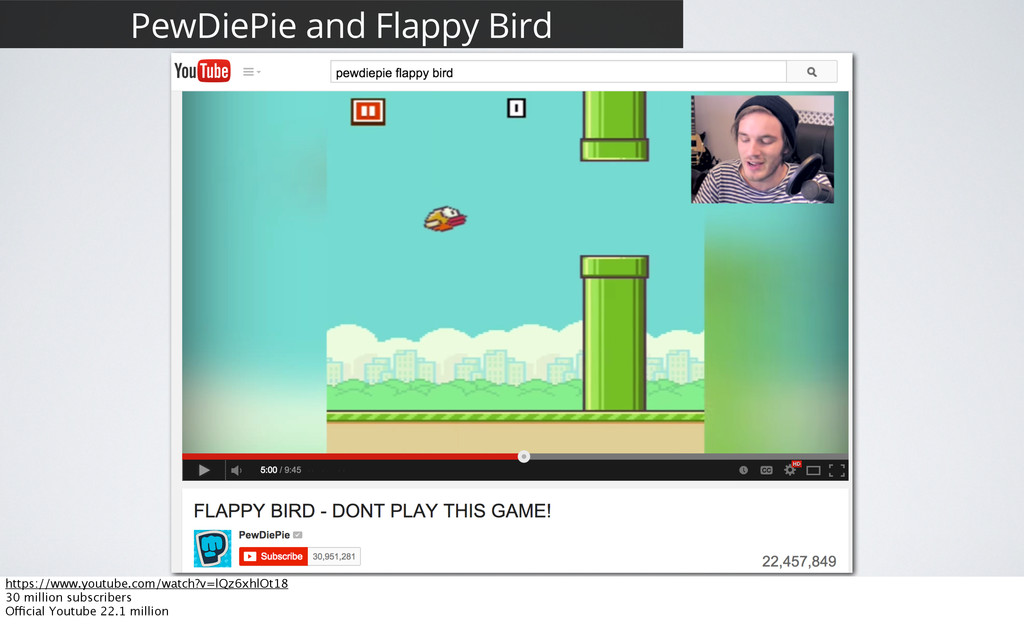 26 PewDiePie and Flappy Bird https://www.youtub...