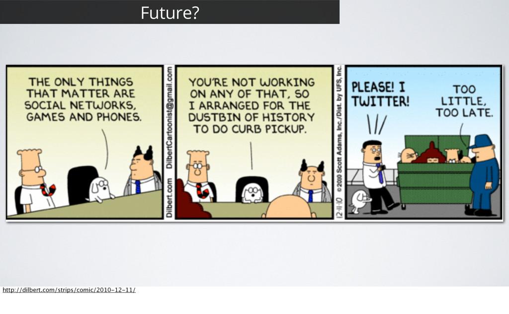 29 Future? http://dilbert.com/strips/comic/2010...