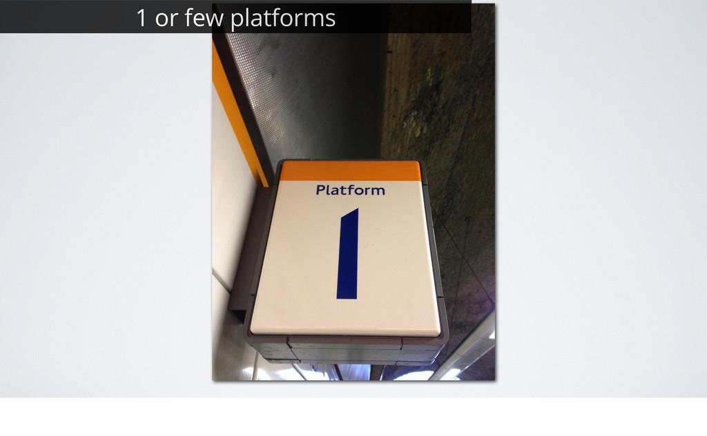 5 1 or few platforms