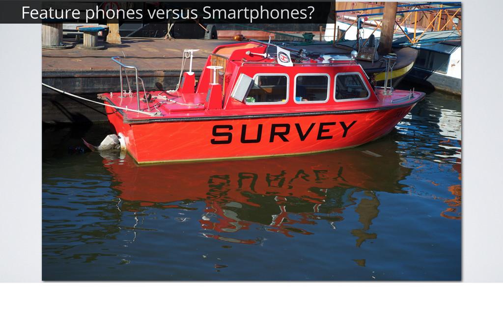 Feature phones versus Smartphones?