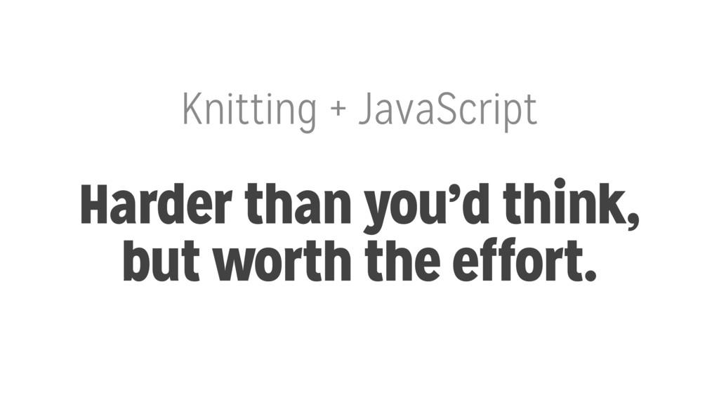 Knitting + JavaScript Harder than you'd think, ...