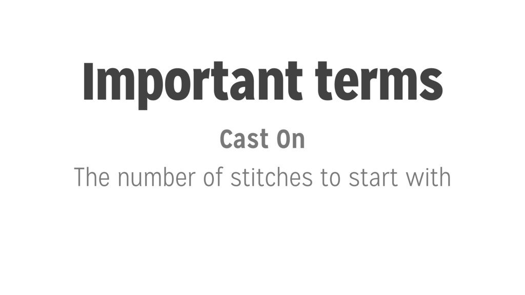 Important terms Cast On The number of stitches ...