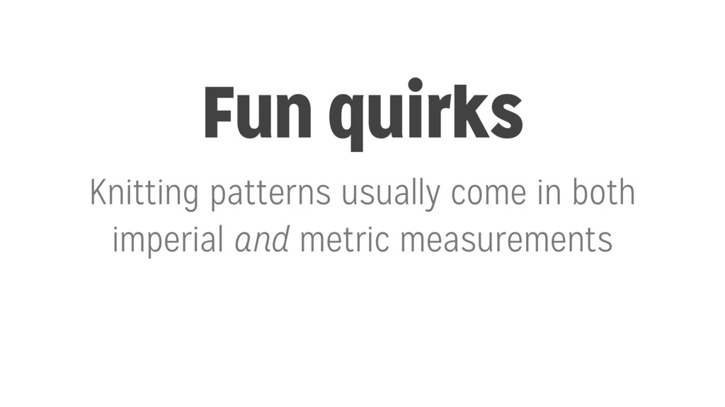 Fun quirks Knitting patterns usually come in bo...