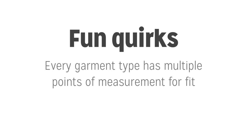 Fun quirks Every garment type has multiple poin...